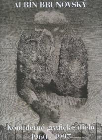 Albín Brunovský - Kompletné grafické dielo 1960 - 1997