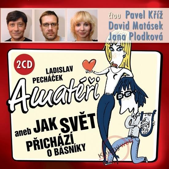 Kniha: Amatéři aneb Jak svět přichází o básníky - KNP-2 CD - Pecháček Ladislav