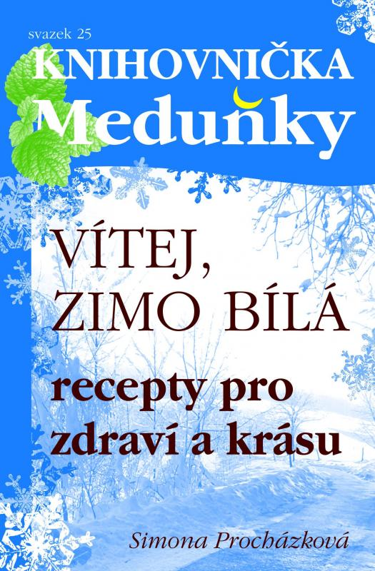 Kniha: Vítej, zimo bílá - Recepty pro zdraví a krásu - Simona Procházková