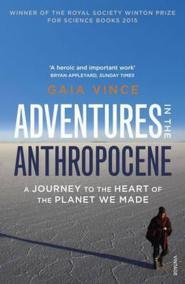 Adventures in the Anthropocene : A Journey to the Heart of the Planet we Made