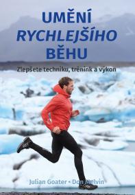 Umění rychlejšícho běhu - Zlepšete techniku, trénink a výkon