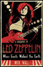 A Biography of Led Zeppelin:When Giants Walked the Earth