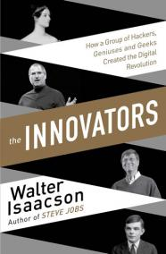 The Innovators - How a Group of Inventors, Hackers, Geniuses and Geeks Created the Digital Revolution