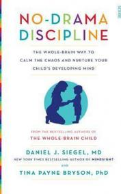 No-Drama Discipline : the whole ain way to calm the chaos and nurture your child´s developing mind