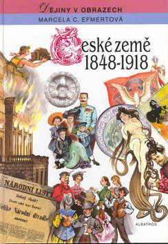 Kniha: České země 1848 - 1918 - Marcela Efmertová