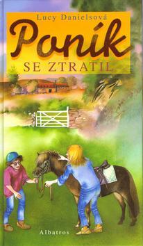Kniha: Poník se ztratil - Lucy Danielsová; Jitka Walterová