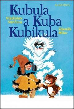 Kniha: Kubula a Kuba Kubikula - Vladislav Vančura; Zdeněk Miler