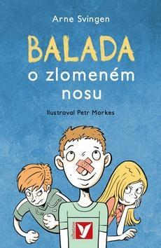 Kniha: Balada o zlomeném nosu - Arne Svingen; Petr Morkes