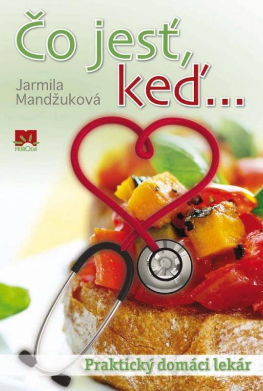 Kniha: Čo jesť, keď... Praktický domáci lekár - Mandžuková Jarmila