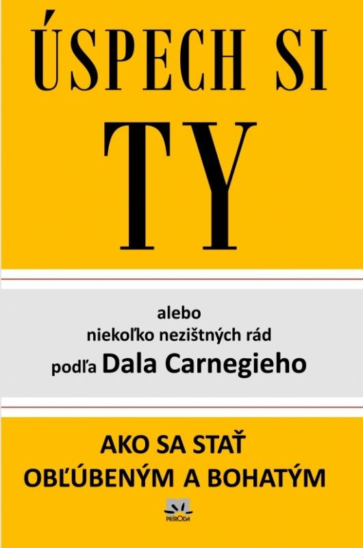 Úspech si TY alebo niekoľko rád podľa Dala Carnegieho - 3. vydanie