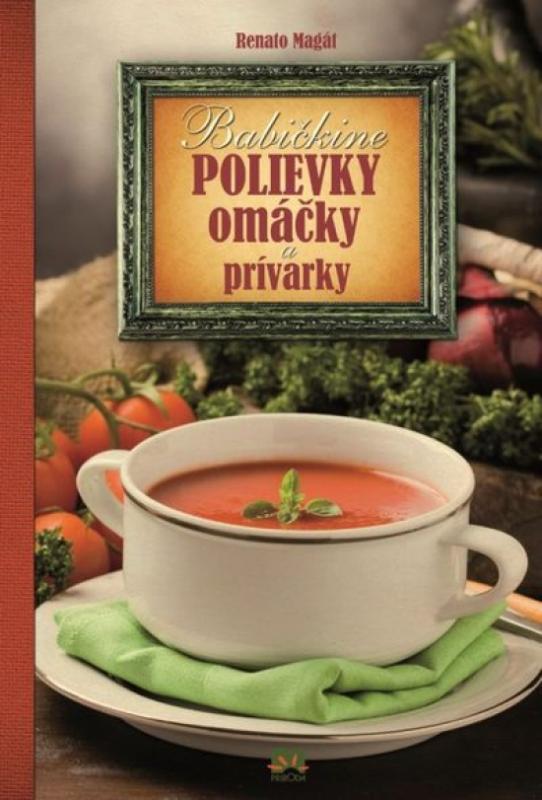 Babičkine polievky, omáčky a prívarky