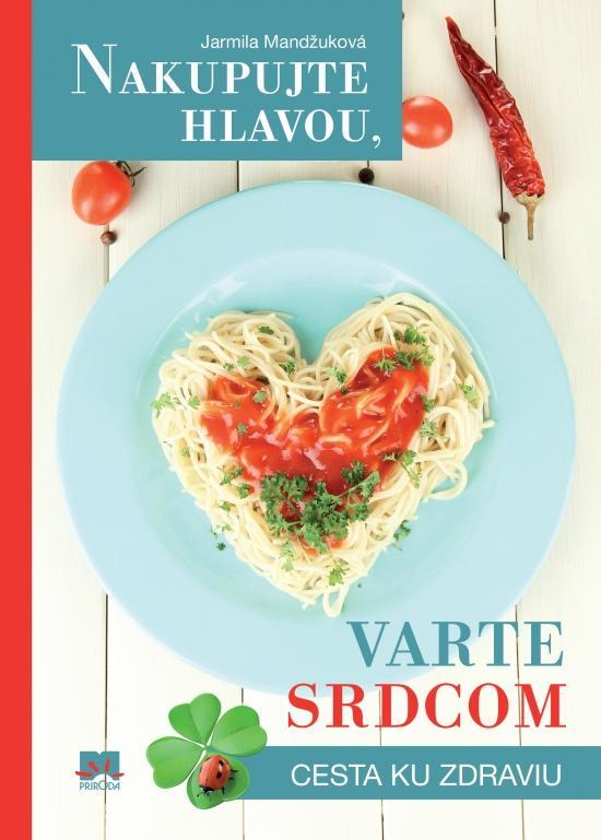 Kniha: Nakupujte hlavou, varte srdcom - Mandžuková Jarmila