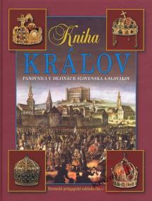 Kniha kráľov – Panovníci v dejinách Slovenska a Slovákov-4.v.