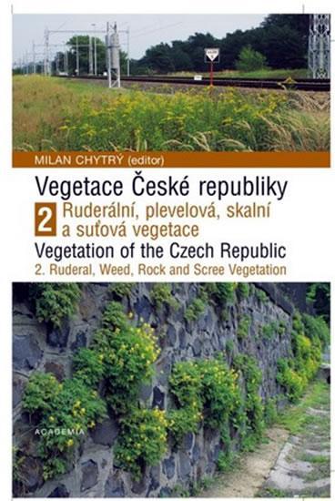 Kniha: Vegetace České republiky 2. - Ruderální, plevelová, skalní a suťová vegetace - Chytrý Milan