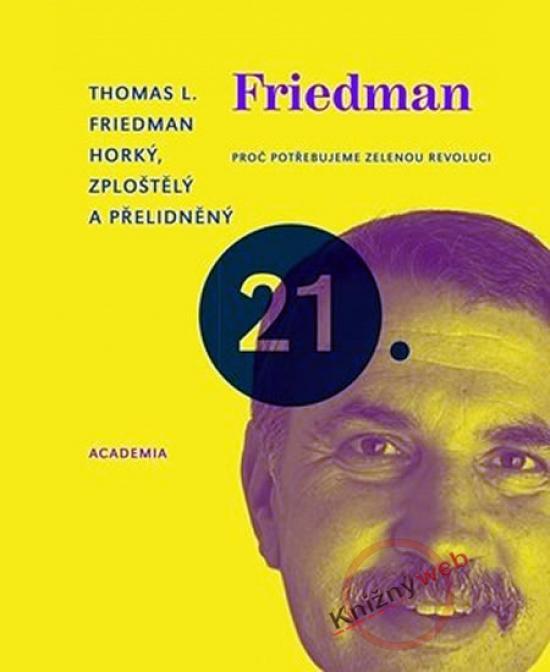 Kniha: Horký, zploštělý a přelidněný - Proč potřebujeme zelenou revoluci - Friedman Thomas L.