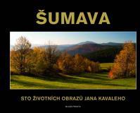 Šumava - Sto životních obrazů Jana Kavaleho