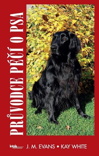Kniha: Průvodce péčí o psa - Evans, White Kay, J. M.