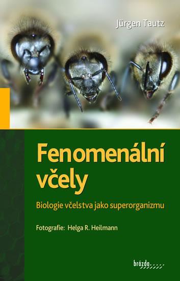 Kniha: Fenomenální včely - Biologie včelstva jako superorganizmu - 3.vydání - Tautz Jurgen