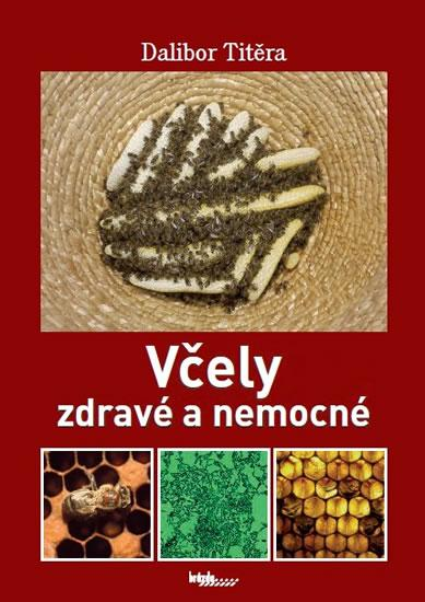 Kniha: Včely zdravé a nemocné - Titěra Dalibor