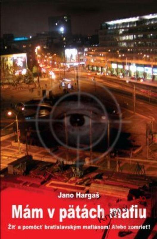 Kniha: Mám v pätách mafiu - Hargaš Jano