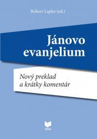 Jánovo evanjelium. Nový preklad a krátky komentár
