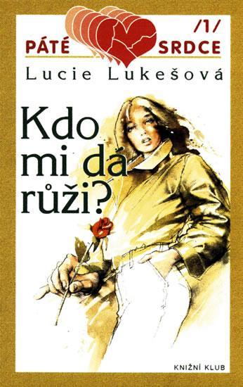 Kniha: Páté srdce/1: Kdo mi dá růži? - Lukešová Lucie