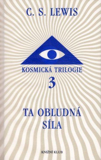 Kniha: Kosmická trilogie 3 - Ta obludná síla - Lewis C.S.