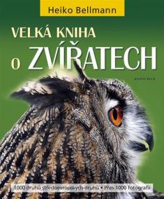 Velká kniha o zvířatech - 1000 druhů středoevropských zvířat