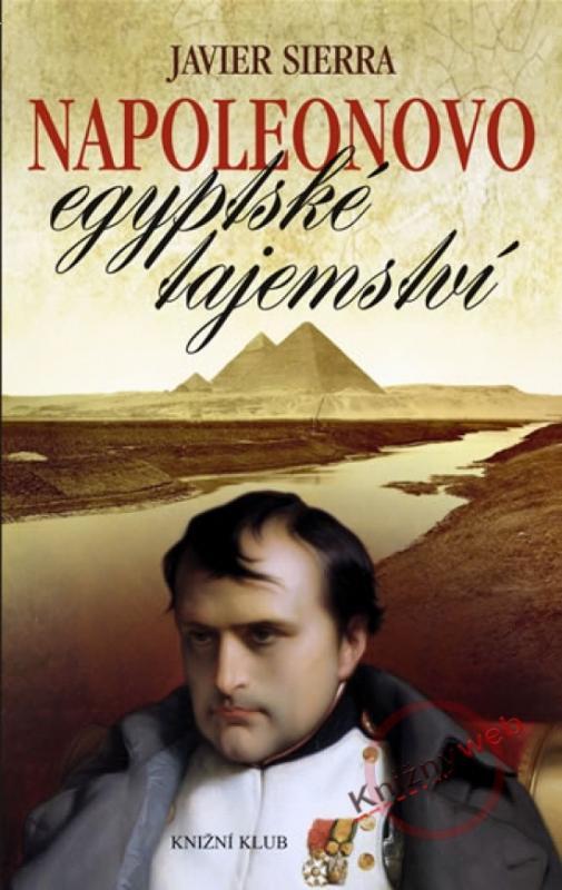 Kniha: Napoleonovo egyptské tajemství - Sierra Javier