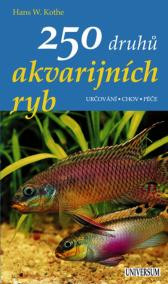 250 druhů akvarijních ryb - Určování, chov, péče