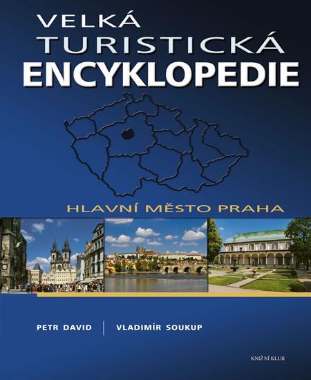 Kniha: Velká turistická encyklopedie - Hlavní město Praha - Soukup, David Petr, Vladimír