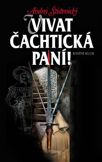 Kniha: Vivat Čachtická paní! - Štiavnický Andrej