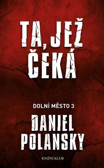 Kniha: Dolní město 3: Ta, jež čeká - Polansky Daniel