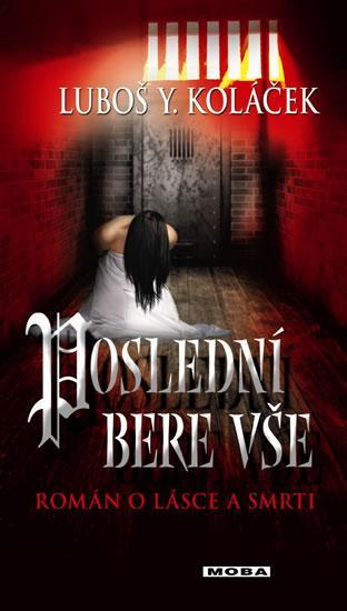 Kniha: Poslední bere vše - Román o lásce a smrti - Koláček Luboš Y.