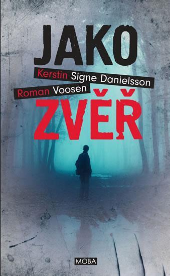 Kniha: Jako zvěř - Voosen, Danielsson Kerstin Signe, Roman