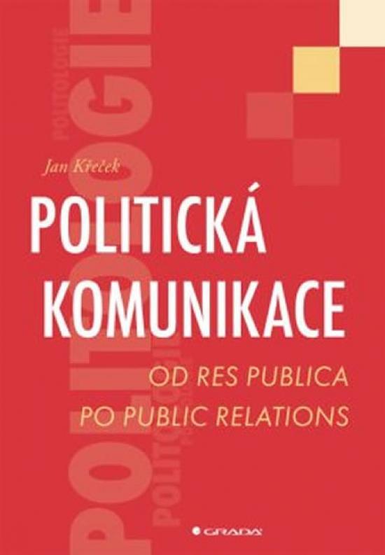 Kniha: Politická komunikace - Od res publica po public relations - Křeček Jan