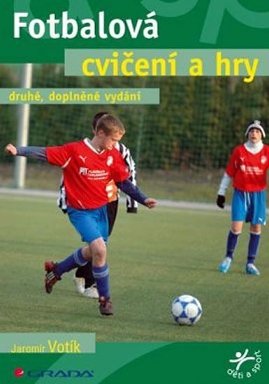 Kniha: Fotbalová cvičení a hry - 2. vydání - Votík Jaromír