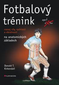 Fotbalový trénink - rozvoj síly, rychlosti a obratnosti na anatomických základech