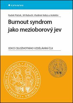 Kniha: Burnout syndrom jako mezioborový jev - Radek Ptáček; Jiří Raboch;  Kolektiv autorů