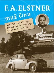 F. A. Elstner: Muž činu - Aerovkou do Afriky, Popularem do Ameriky, Minorem k rovníku