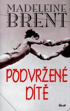 Kniha: Podvržené dítě - Brent Madeleine