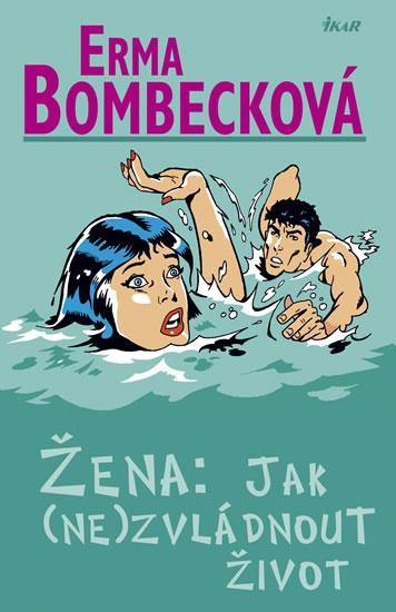 Kniha: Žena:Jak (ne)zvládnout život - 2.vyd - Bombecková Erma