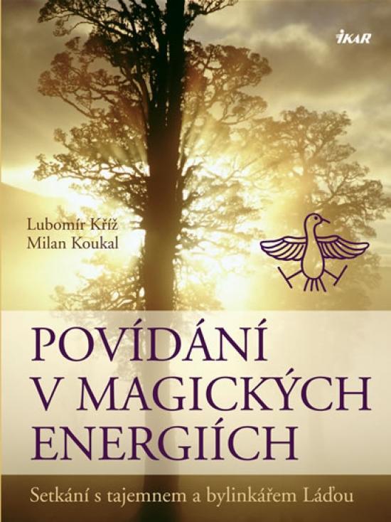 Kniha: Povídání v magických energiích - Setkání s tajemnem a bylinkářem Láďou - Kříž, Milan Koukal Lubomír