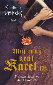 Můj muž král Karel IV. - Z deníku královny Anny Svídnické - 3.vydání