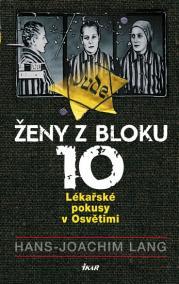 Ženy z bloku 10: Lékařské pokusy v Osvětimi - 2.vydání