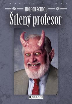 Kniha: Horror School Šílený profesor - Charles Gilman