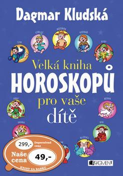 Kniha: Velká kniha horoskopů pro vaše dítě - Dagmar Kludská