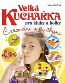 Velká kuchařka pro kluky a holky - Čarování v kuchyni