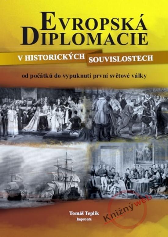 Kniha: Evropská diplomacie v historických souvislostech od počátků do vypuknutí 1. světové války - Teplík Tomáš
