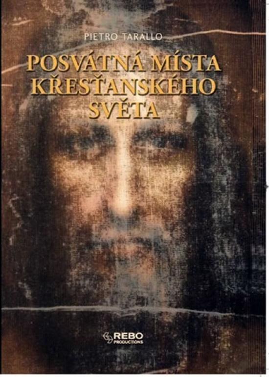 Kniha: Posvátná místa křesťanského světa - Tarallo Pietro